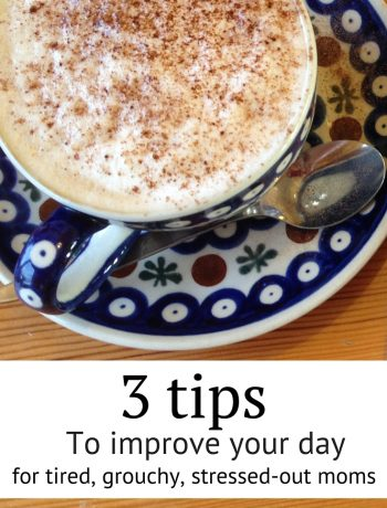 3 Tips to Improve Your Day for Moms