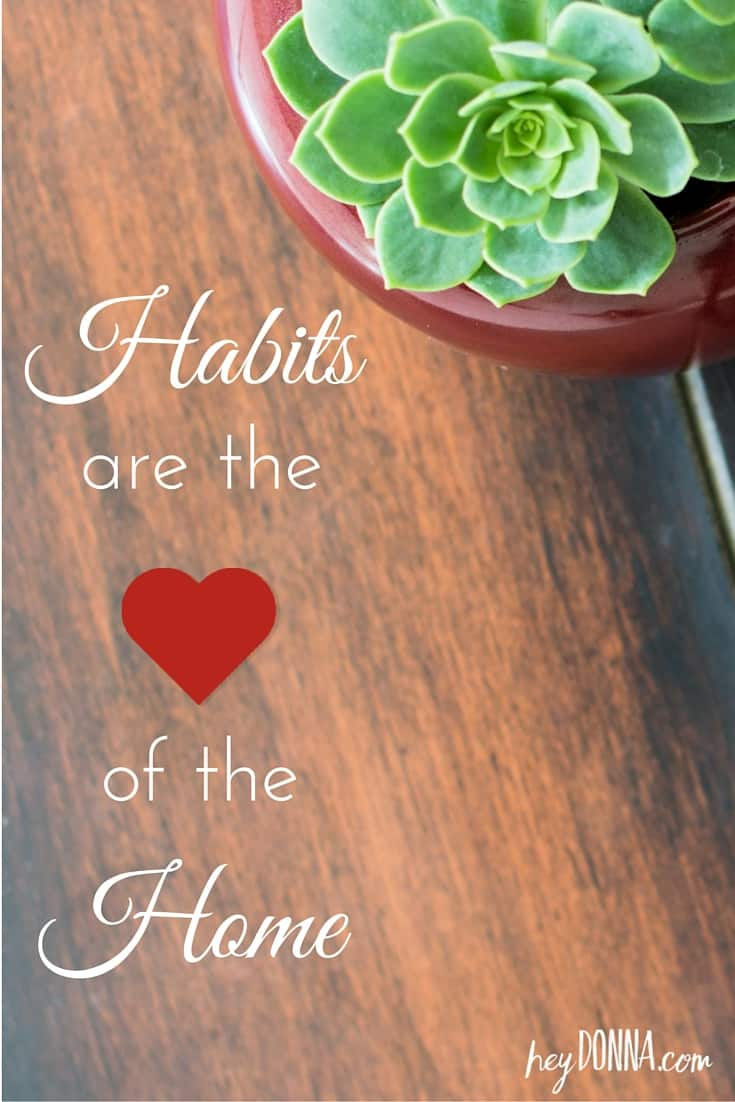 Habits are the heart of the home